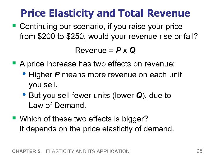 Price Elasticity and Total Revenue § Continuing our scenario, if you raise your price