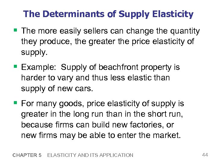 The Determinants of Supply Elasticity § The more easily sellers can change the quantity