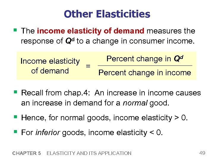 Other Elasticities § The income elasticity of demand measures the response of Qd to