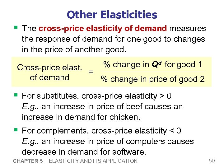 Other Elasticities § The cross-price elasticity of demand measures the response of demand for