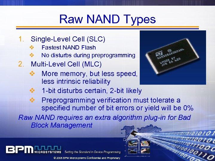 Raw NAND Types 1. Single-Level Cell (SLC) v v Fastest NAND Flash No disturbs