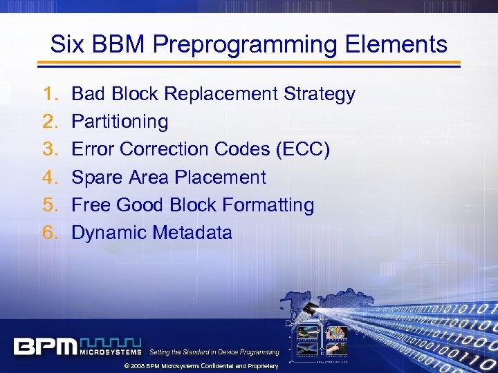 Six BBM Preprogramming Elements 1. 2. 3. 4. 5. 6. Bad Block Replacement Strategy