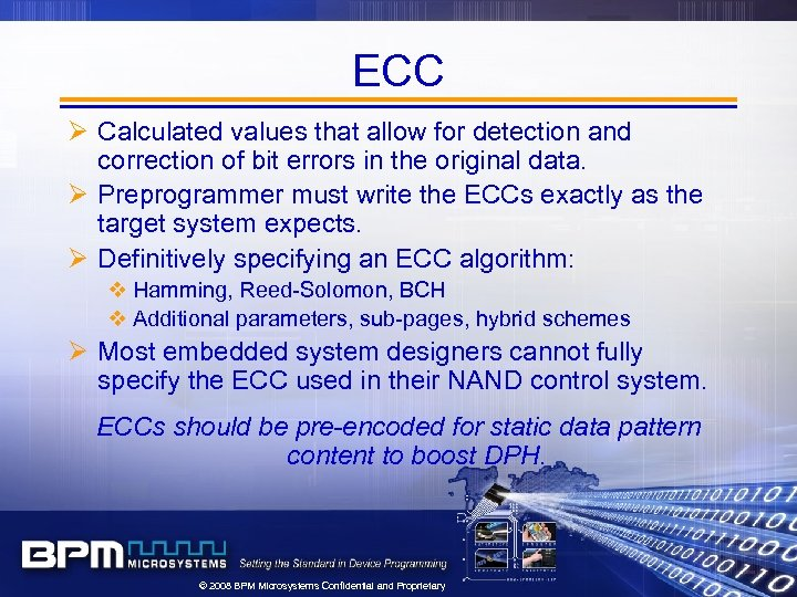 ECC Ø Calculated values that allow for detection and correction of bit errors in