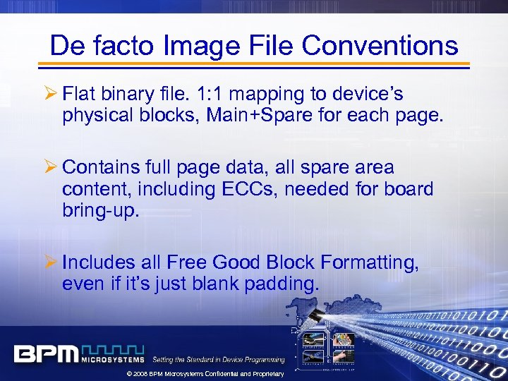 De facto Image File Conventions Ø Flat binary file. 1: 1 mapping to device's