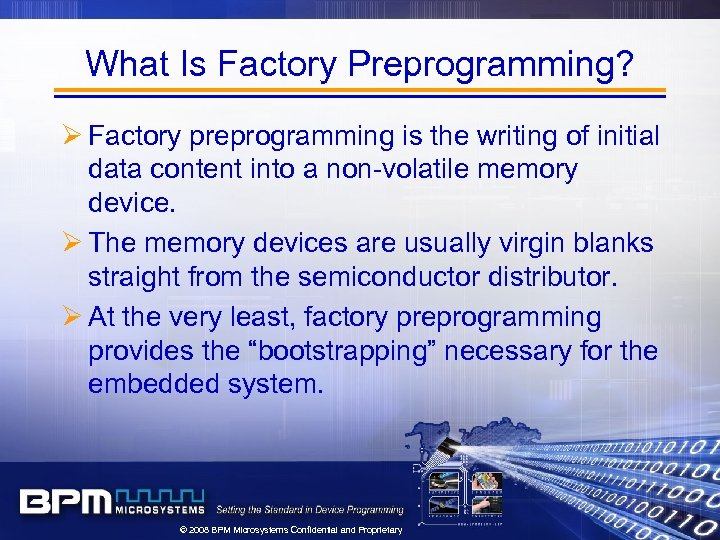 What Is Factory Preprogramming? Ø Factory preprogramming is the writing of initial data content