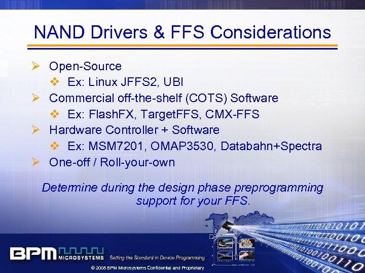 NAND Drivers & FFS Considerations Ø Open-Source v Ex: Linux JFFS 2, UBI Ø