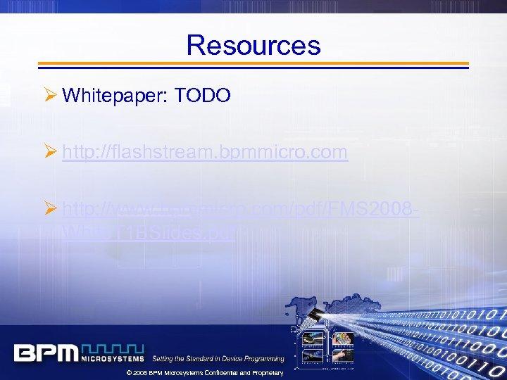 Resources Ø Whitepaper: TODO Ø http: //flashstream. bpmmicro. com Ø http: //www. bpmmicro. com/pdf/FMS