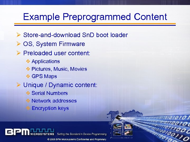 Example Preprogrammed Content Ø Store-and-download Sn. D boot loader Ø OS, System Firmware Ø