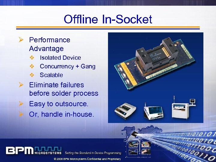 Offline In-Socket Ø Performance Advantage v Isolated Device v Concurrency + Gang v Scalable