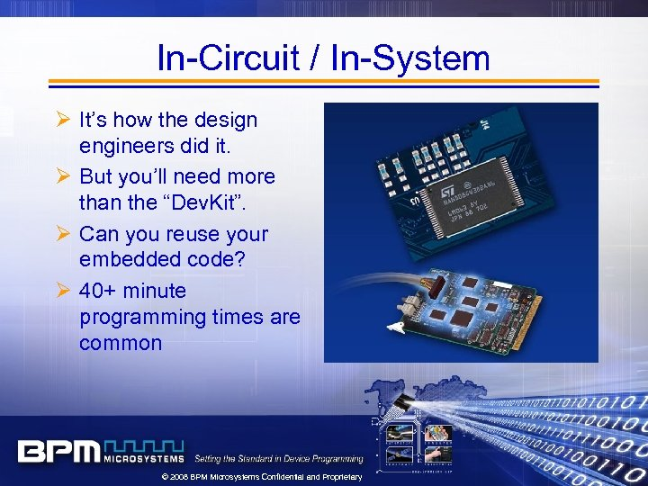 In-Circuit / In-System Ø It's how the design engineers did it. Ø But you'll