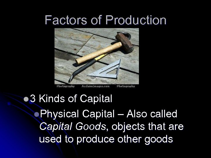 Factors of Production l 3 Kinds of Capital l. Physical Capital – Also called