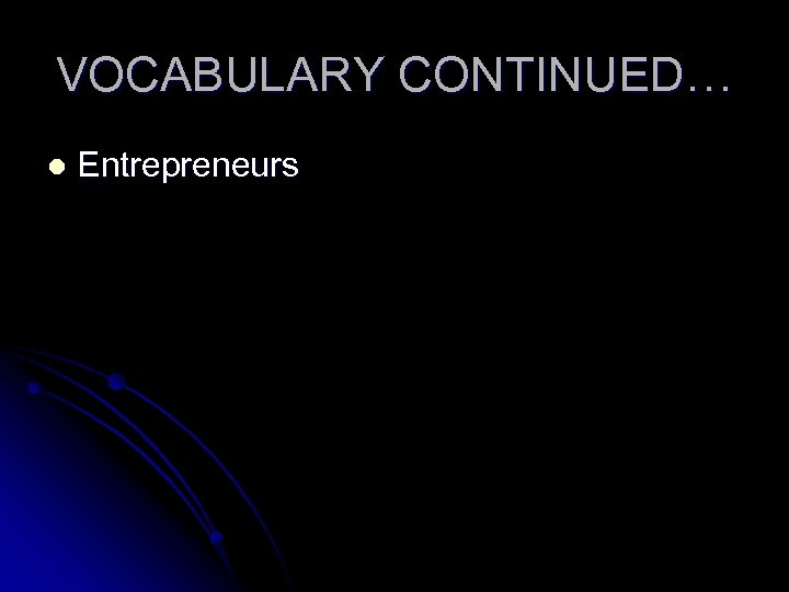 VOCABULARY CONTINUED… l Entrepreneurs