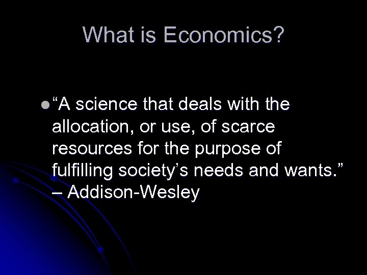 "What is Economics? l ""A science that deals with the allocation, or use, of"