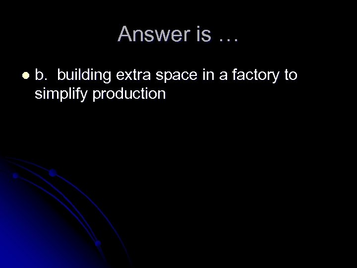 Answer is … l b. building extra space in a factory to simplify production