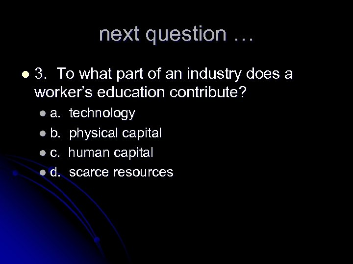 next question … l 3. To what part of an industry does a worker's