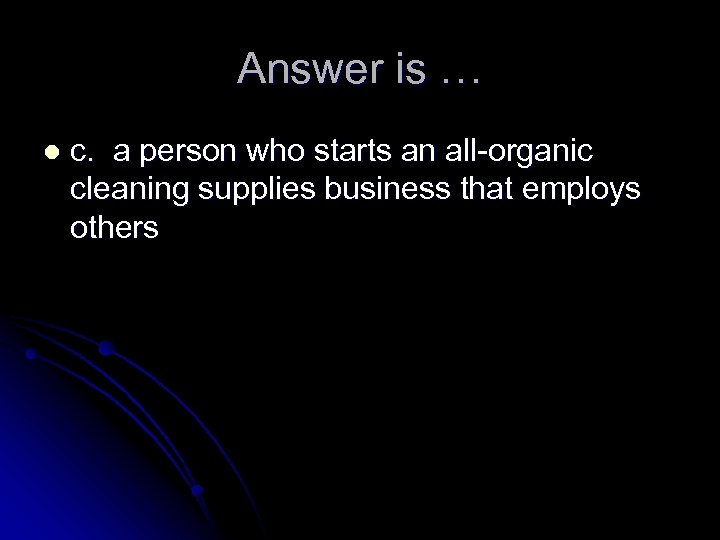 Answer is … l c. a person who starts an all-organic cleaning supplies business