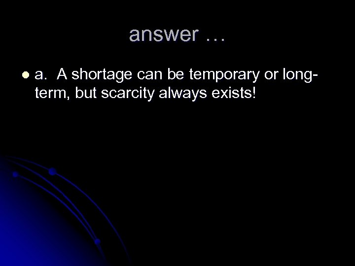 answer … l a. A shortage can be temporary or longterm, but scarcity always