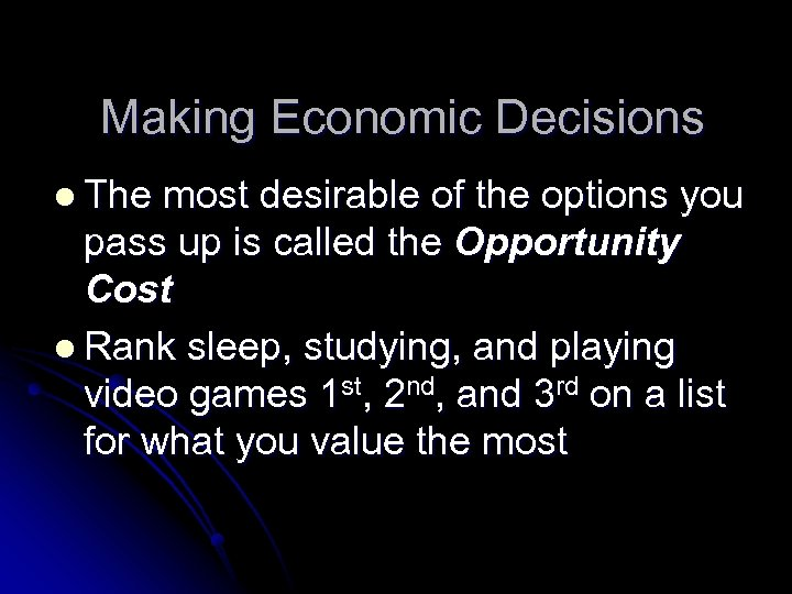 Making Economic Decisions l The most desirable of the options you pass up is