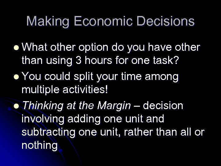 Making Economic Decisions l What other option do you have other than using 3