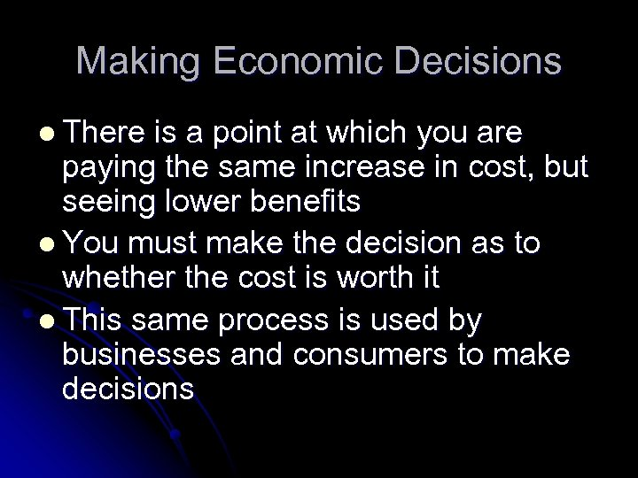 Making Economic Decisions l There is a point at which you are paying the