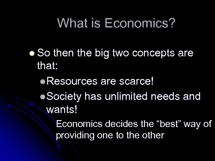 What is Economics? l So then the big two concepts are that: l Resources