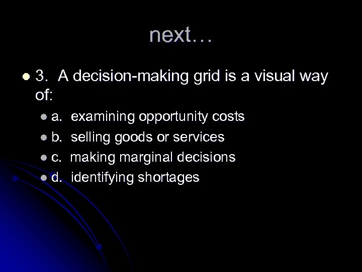 next… l 3. A decision-making grid is a visual way of: l a. examining