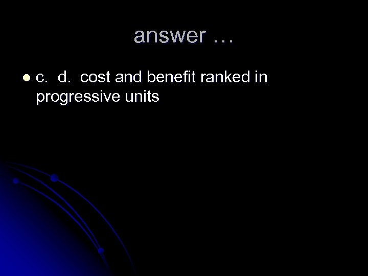 answer … l c. d. cost and benefit ranked in progressive units