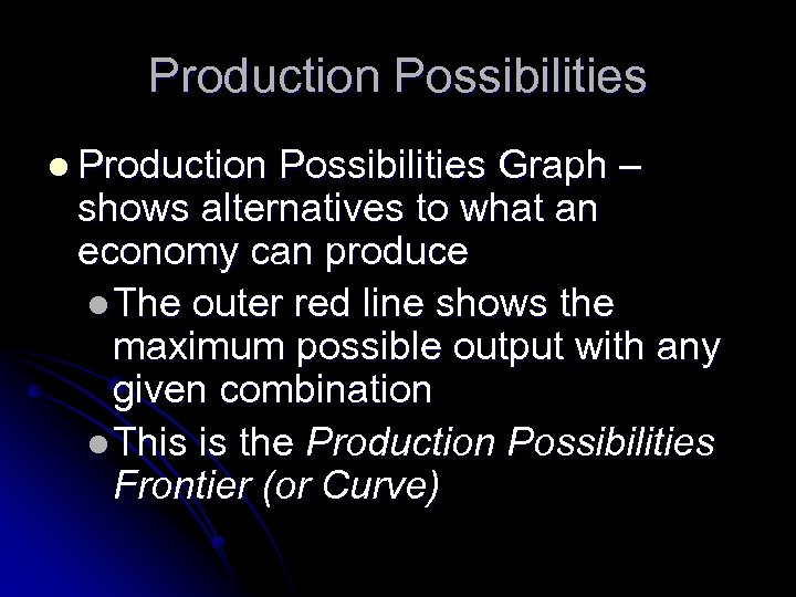 Production Possibilities l Production Possibilities Graph – shows alternatives to what an economy can