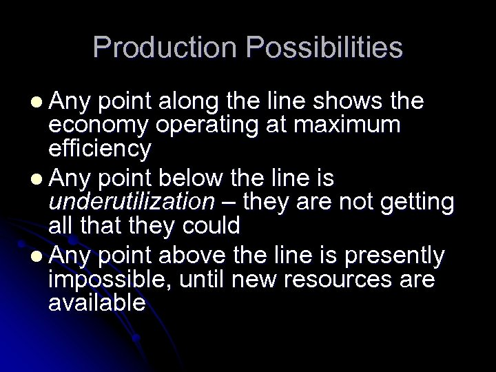 Production Possibilities l Any point along the line shows the economy operating at maximum