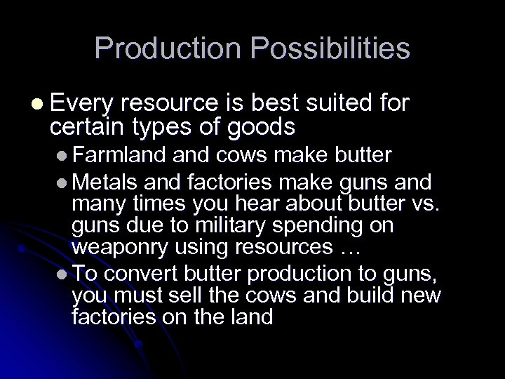 Production Possibilities l Every resource is best suited for certain types of goods l