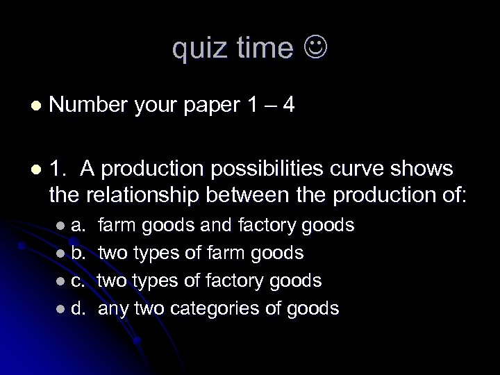 quiz time l Number your paper 1 – 4 l 1. A production possibilities
