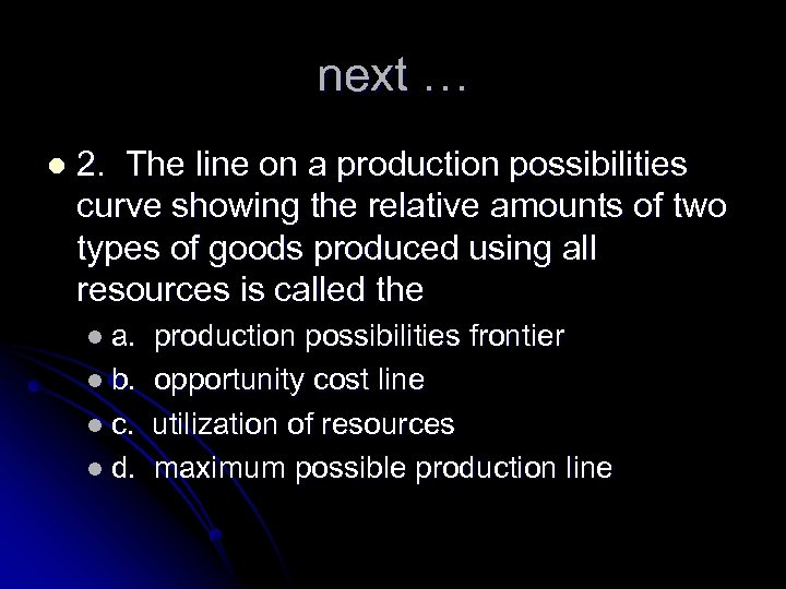 next … l 2. The line on a production possibilities curve showing the relative