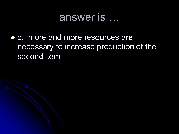 answer is … l c. more and more resources are necessary to increase production