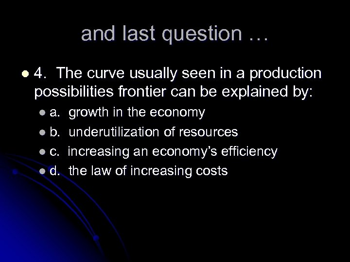 and last question … l 4. The curve usually seen in a production possibilities