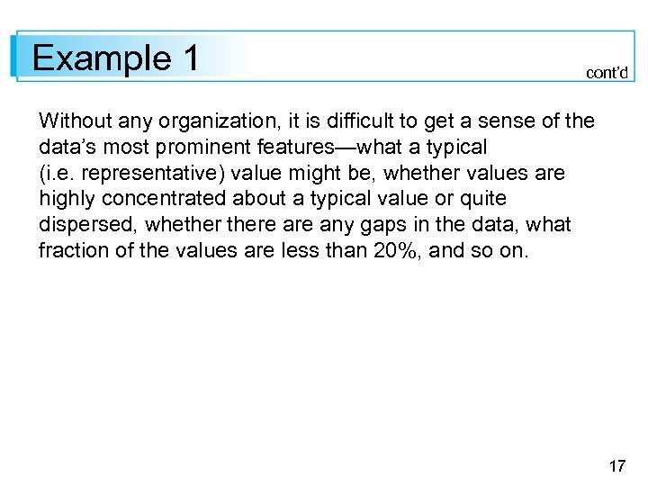 Example 1 cont'd Without any organization, it is difficult to get a sense of