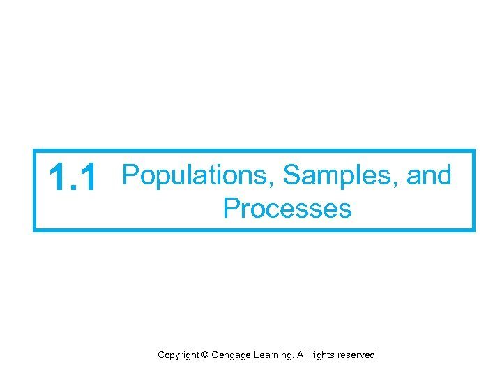 1. 1 Populations, Samples, and Processes Copyright © Cengage Learning. All rights reserved.