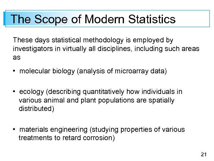 The Scope of Modern Statistics These days statistical methodology is employed by investigators in