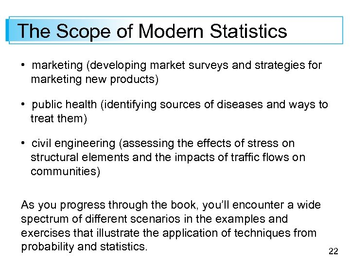 The Scope of Modern Statistics • marketing (developing market surveys and strategies for marketing