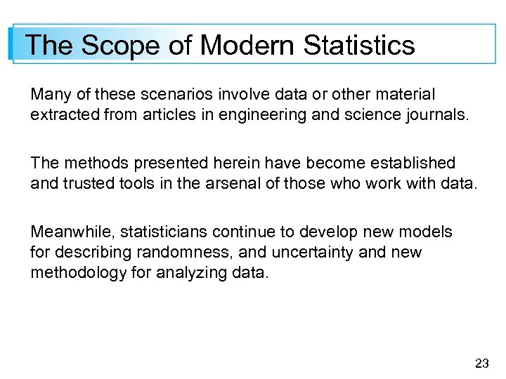The Scope of Modern Statistics Many of these scenarios involve data or other material