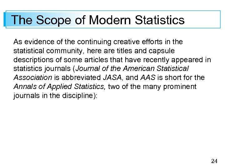 The Scope of Modern Statistics As evidence of the continuing creative efforts in the