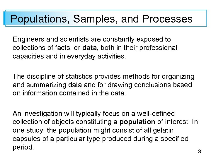 Populations, Samples, and Processes Engineers and scientists are constantly exposed to collections of facts,