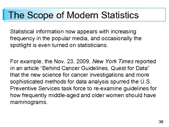 The Scope of Modern Statistics Statistical information now appears with increasing frequency in the