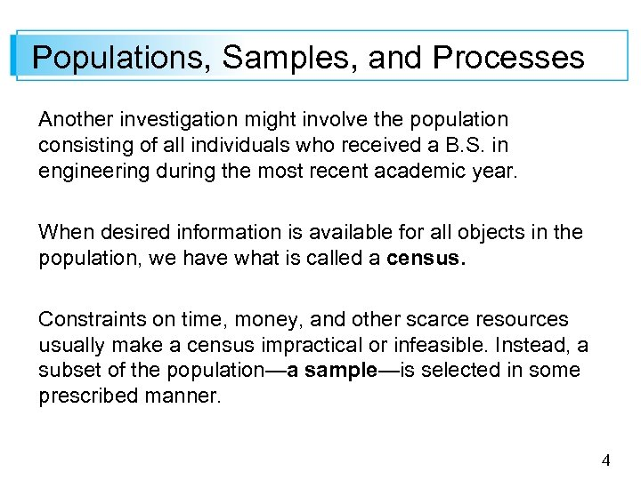 Populations, Samples, and Processes Another investigation might involve the population consisting of all individuals