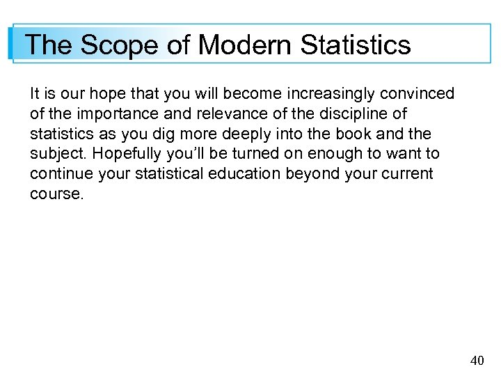 The Scope of Modern Statistics It is our hope that you will become increasingly