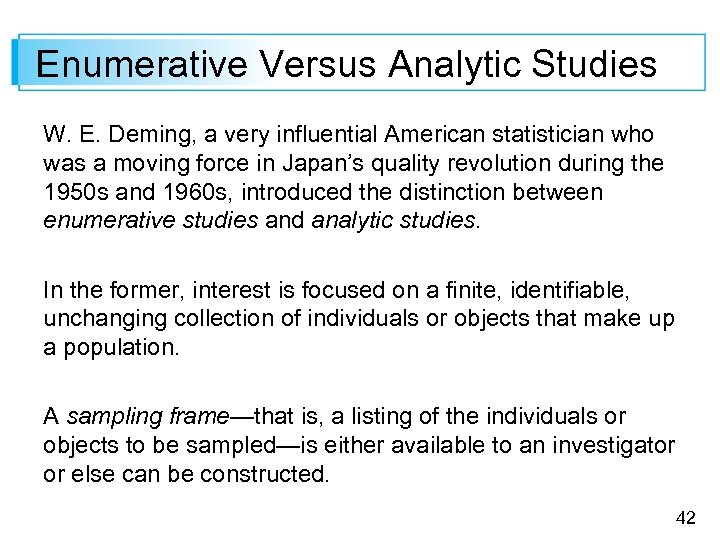Enumerative Versus Analytic Studies W. E. Deming, a very influential American statistician who was