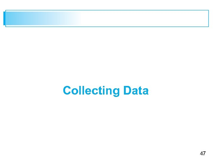 Collecting Data 47