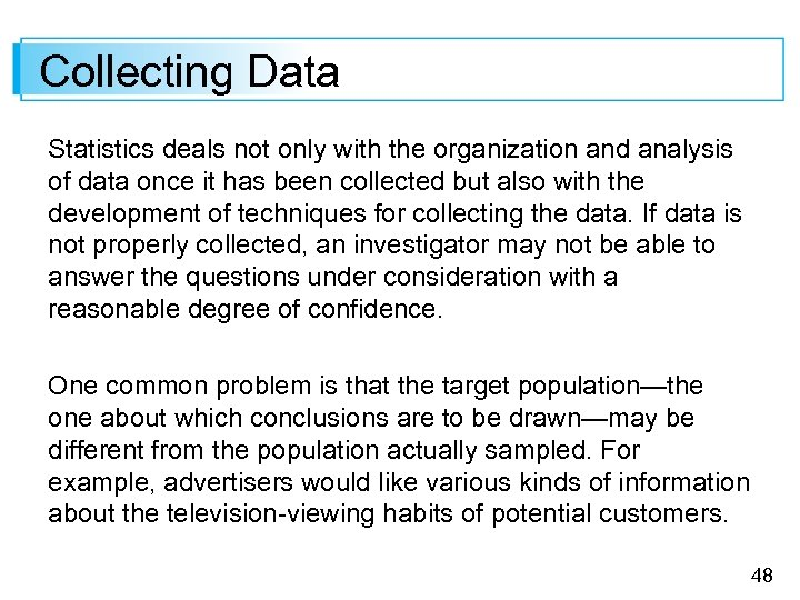 Collecting Data Statistics deals not only with the organization and analysis of data once