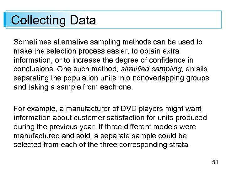 Collecting Data Sometimes alternative sampling methods can be used to make the selection process