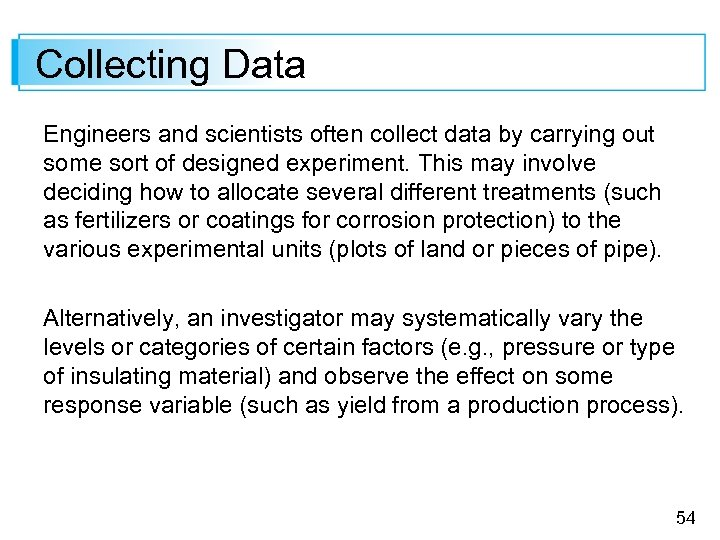 Collecting Data Engineers and scientists often collect data by carrying out some sort of