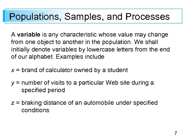 Populations, Samples, and Processes A variable is any characteristic whose value may change from